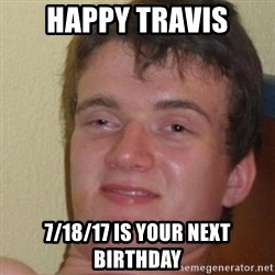 really high guy - Happy Travis 7/18/17 is your next birthday