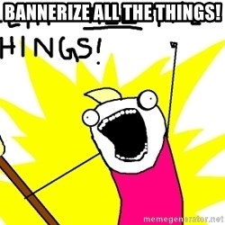 clean all the things - BANNERIZE ALL THE THINGS!