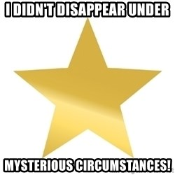 Gold Star Jimmy - I didn't disappear under Mysterious circumstances!
