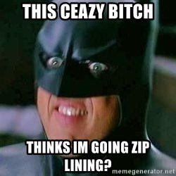 Goddamn Batman - This ceazy bitch Thinks im going zip linInG?