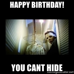 Michael Myers - Happy Birthday!  You cant hide