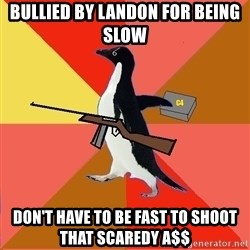 Socially Fed Up Penguin - Bullied by landon for being slow Don't have to be fast to shoot that scaredy a$$