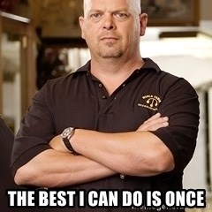 Pawn Stars Rick -  The best i can do is once