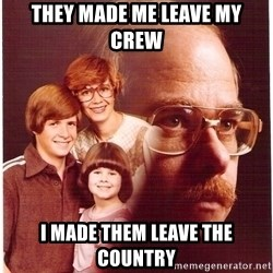 Vengeance Dad - They made me leave my crew I made them leave the country