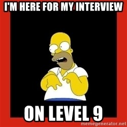 Homer retard - I'm here for my interview on level 9
