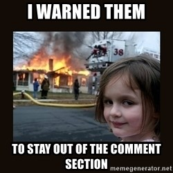 burning house girl - I warned them to stay out of the comment section