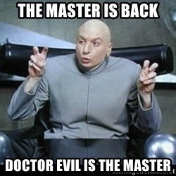 dr. evil quotation marks - The master is back doctor evil is the master