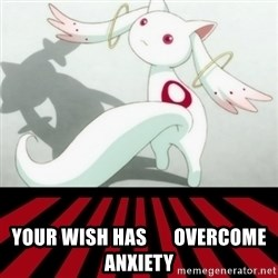 Kyubey -  your wish has       overcome anxiety