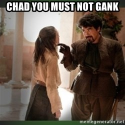 What do we say to the god of death ?  - chad you must not gank