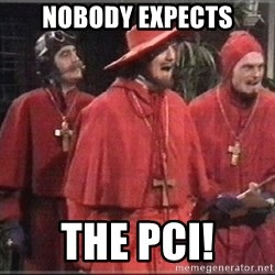 spanish inquisition - nobody expects the PCI!