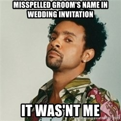 Shaggy. It wasn't me - misspelled groom's name in wedding invitation iT WAS'NT ME