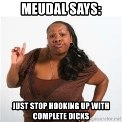 strong independent black woman asdfghjkl - Meudal says: JUST STOP HOOKING UP WITH COMPLETE DICKS