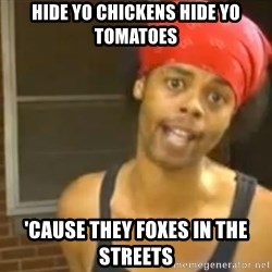 Antoine Dodson - Hide YO CHICKENS HIDE YO TOMATOES 'CAUSE THEY FOXES IN THE STREETS