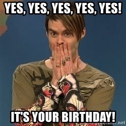 SNL Stefon - Yes, yes, yes, yes, yes! It's your Birthday!