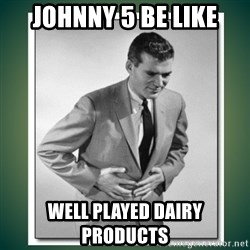 well played - Johnny 5 Be like Well Played Dairy products
