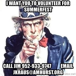Uncle Sam - i want you to volunteer for summerfest Call jim 952-933-9747          email jkraus@amhurst.org
