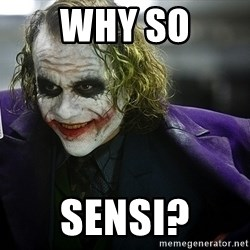 joker - Why SO Sensi?