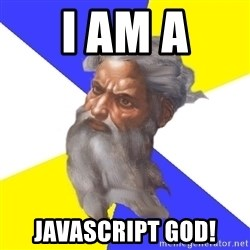 God - i am a javascript god!