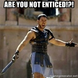 GLADIATOR - Are you not enticed!?!