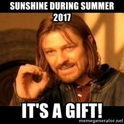 Does not simply walk into mordor Boromir  - Sunshine during Summer 2017 It's a gift!