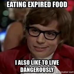 Austin Power - Eating expired food I also like to live dangerously