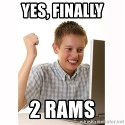 Computer kid - YES, FINALLY 2 RAMS