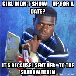 yugioh - Girl didn't show     up for a date? It's because I sent her    to the SHADOW REALM