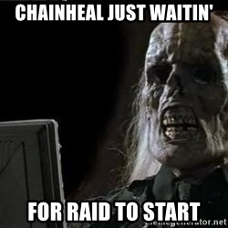 OP will surely deliver skeleton - ChainHeal just waitin' for raid to start
