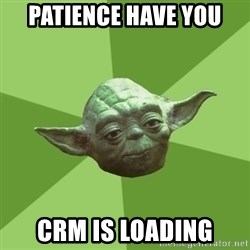 Advice Yoda Gives - Patience have you CRM is loading