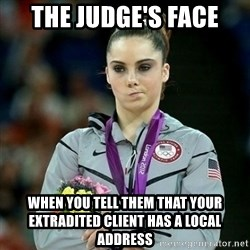 McKayla Maroney Not Impressed - The Judge's face When you tell them that your extradited client has a local address