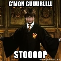 Harry Potter Come At Me Bro - c'mon guuurllll stoooop