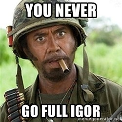 Tropic Thunder Downey - You never go full Igor