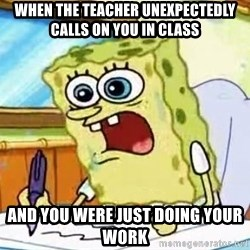 Spongebob What I Learned In Boating School Is - When the teacher unexpectedly calls on you in class and you were just doing your work
