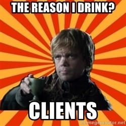 Tyrion Lannister - The Reason I Drink? Clients
