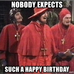 spanish inquisition - Nobody expects such a happy birthday