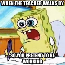 Spongebob What I Learned In Boating School Is - When the teacher walks by so you pretend to be working