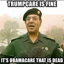 Baghdad Bob - TRUMPcare is fine It's obamacare that is dead