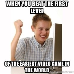 Computer kid - When you beat the first level of the easiest video game in the world