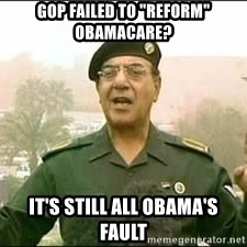 "Baghdad Bob - Gop failed to ""reform"" Obamacare? It's still all obama's fault"