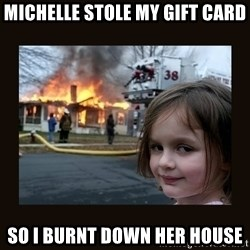 burning house girl - michelle stole my gift card so i burnt down her house