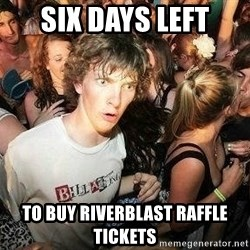 -Sudden Clarity Clarence - six days left to buy riverblast raffle tickets
