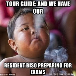 Smoking Baby - tour guide: and we have our resident biso PREPARING for exams