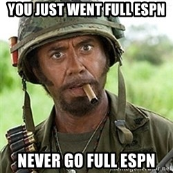 Tropic Thunder Downey - You Just went full Espn never go full espn