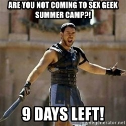 GLADIATOR - Are You Not Coming To Sex Geek SUmmer Camp?! 9 Days Left!