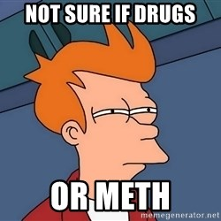 Futurama Fry - Not sure if Drugs Or meth