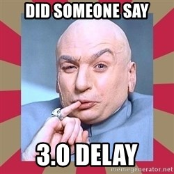 Dr. Evil - Did Someone Say 3.0 Delay