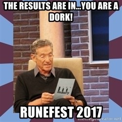 maury povich lol - The results are in...You are a dork! runefest 2017
