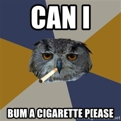 Art Student Owl - can i  bum a cigarette p[ease