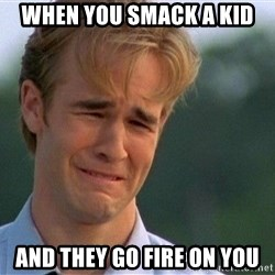 Crying Man - when you smack a kid and they go fire on you