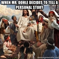 storytime jesus - when mr. dohle decides to tell a personal story